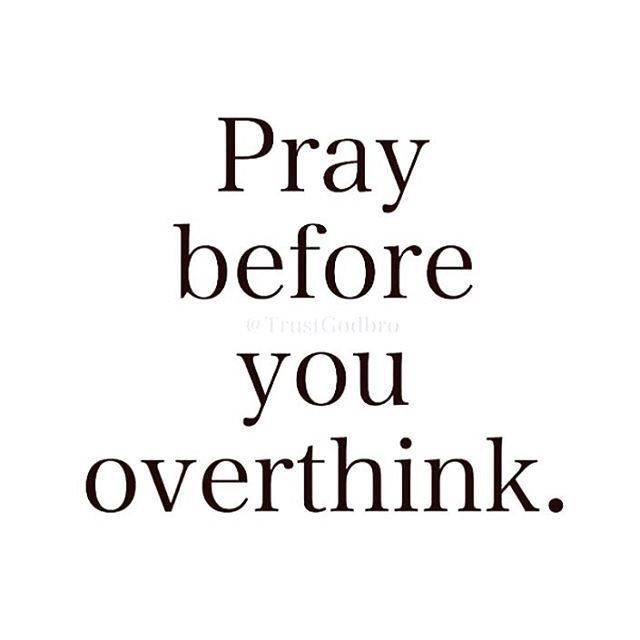 pray to remember to pray before you overthink