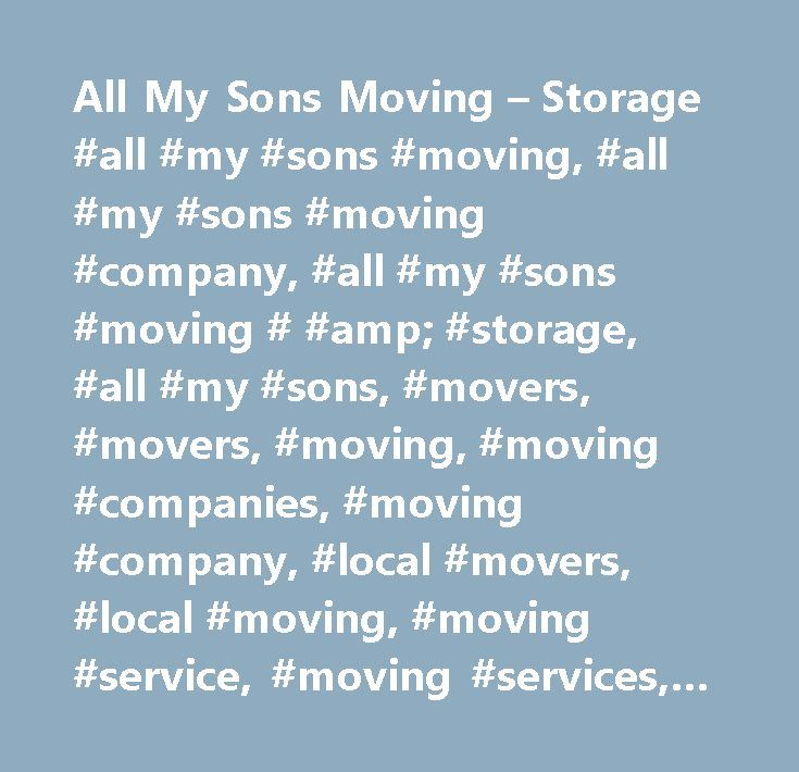 All My Sons Moving – Storage #all #my #sons #moving, #all #my #sons #moving #company, #all #my #sons #moving # #amp; #storage, #all #my #sons, #movers, #movers, #moving, #moving #companies, #moving #company, #local #movers, #local #moving, #moving #service, #moving #services, #moving #quotes, #relocation #services, #auto #transporters, #office #relocation, #corporate #relocation, #moving #quote, #moving #supplies, #storage, #moving #and #storage…