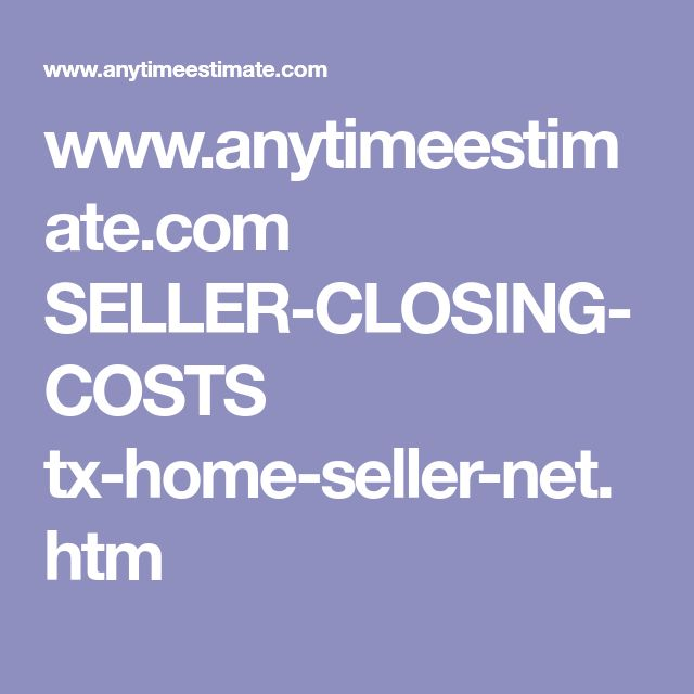 www.anytimeestimate.com SELLER-CLOSING-COSTS tx-home-seller-net.htm
