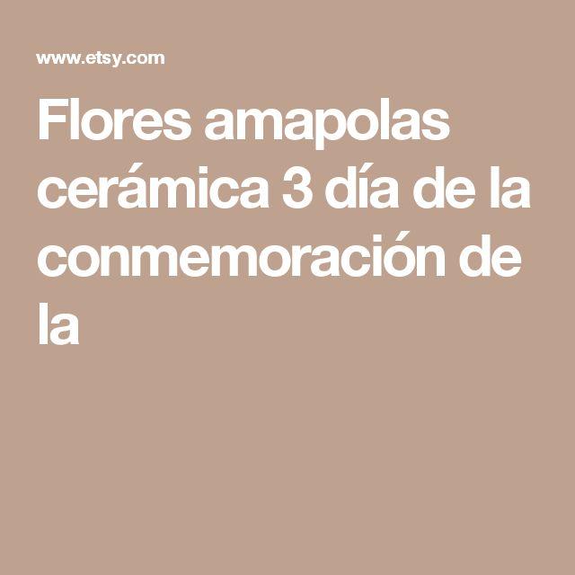 Flores amapolas cerámica 3 día de la conmemoración de la
