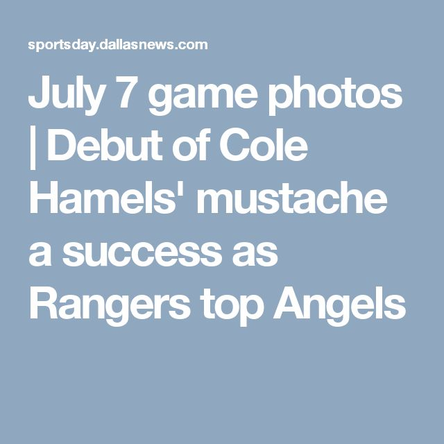 July 7 game photos | Debut of Cole Hamels' mustache a success as Rangers top Angels