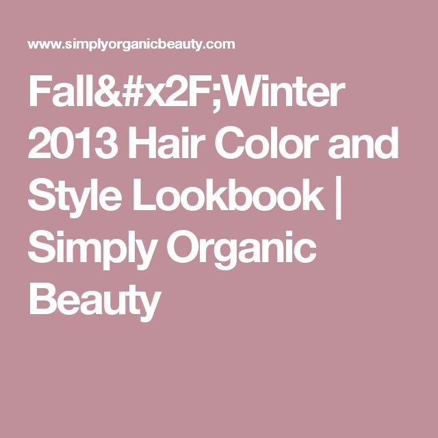 Fall/Winter 2013 Hair Color and Style Lookbook | Simply Organic Beauty