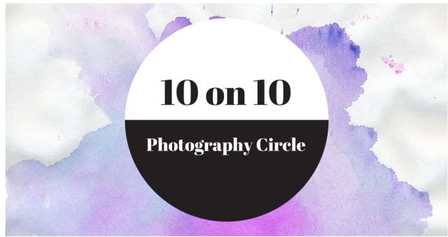 Discover new blogs and be inspired with the April 10 on 10 Photography Circle
