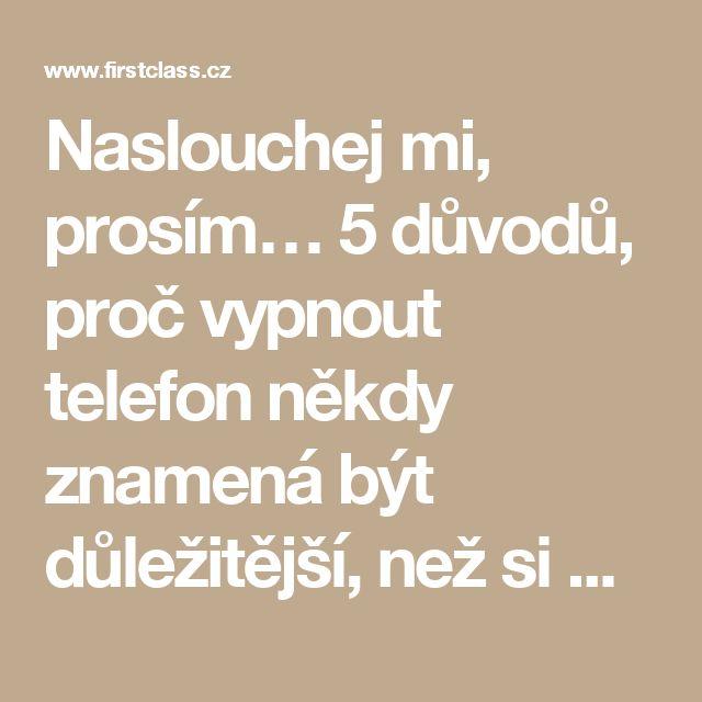 Naslouchej mi, prosím… 5 důvodů, proč vypnout telefon někdy znamená být důležitější, než si myslíme - FirstClass.cz