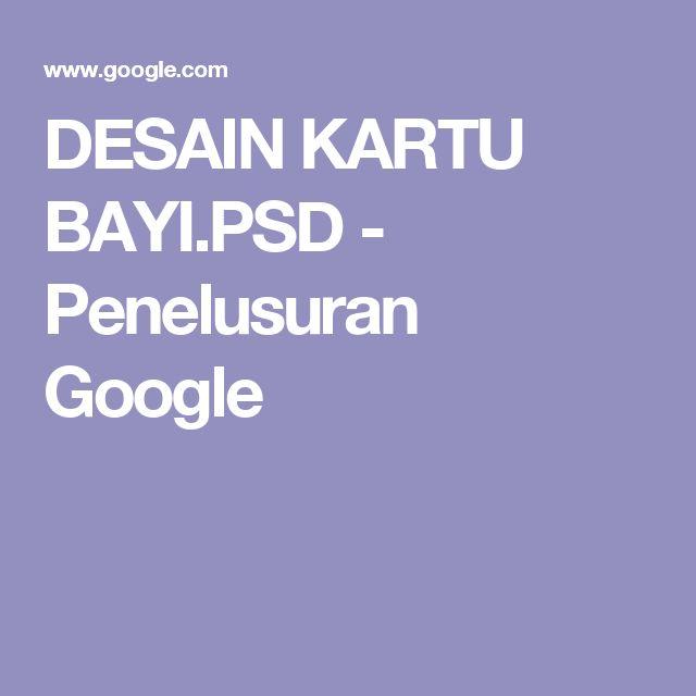 DESAIN KARTU BAYI.PSD - Penelusuran Google