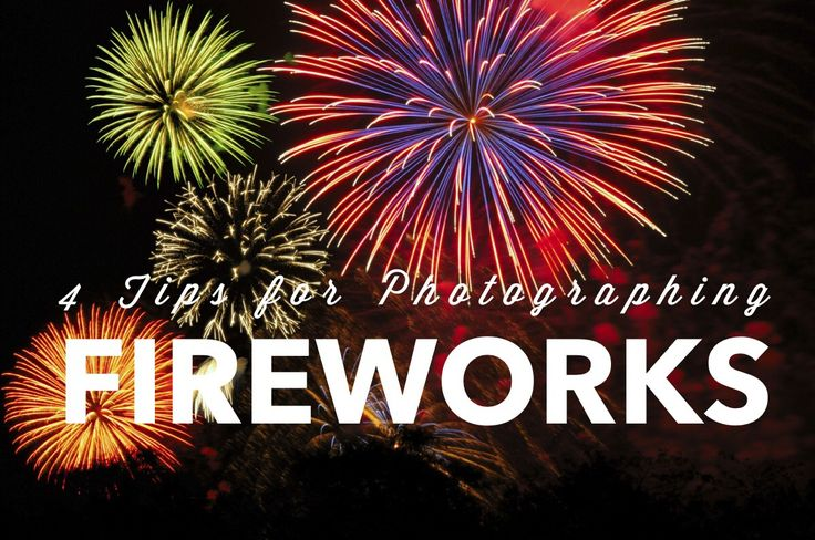 Happy 4th! 4 Tips for Photographing Fireworks Tonight.