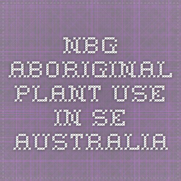 NBG Aboriginal Plant use in SE Australia