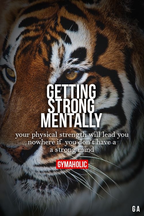 Getting Strong Mentally  Your physical strength will lead you nowhere if don't have a strong mind