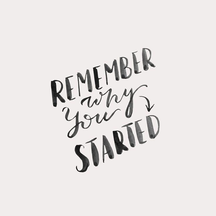 Remember Why You Started by Harper Maven Design \\ www.harpermavendesign.com