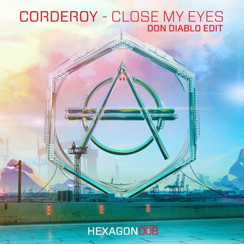 Corderoy - Close My Eyes (Don Diablo Edit)(OUT NOW!) by HEXAGON on SoundCloud
