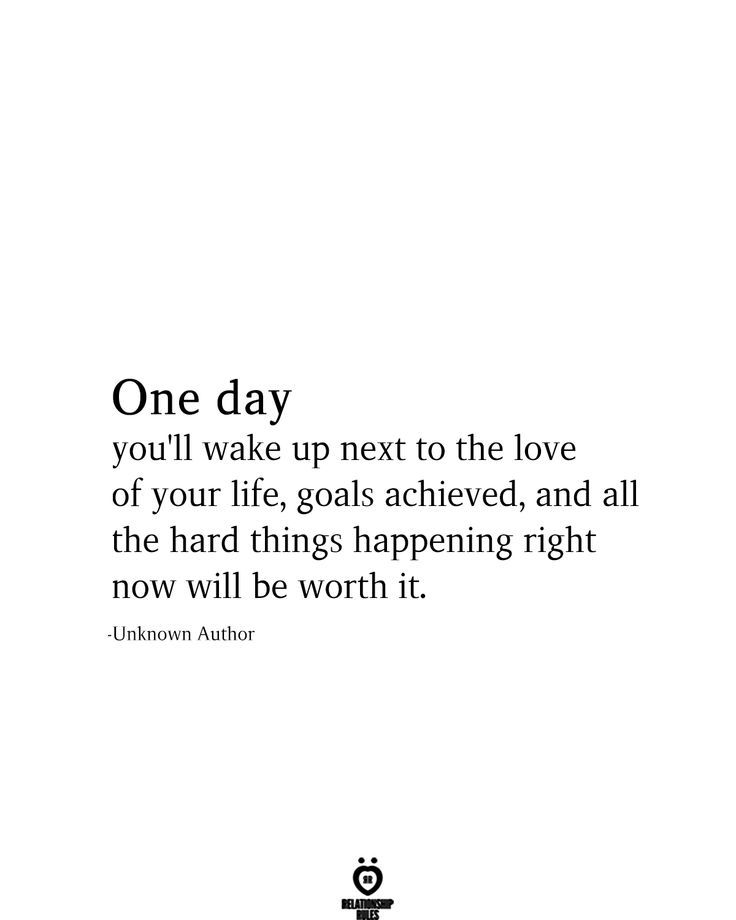 One Day You Ll Wake Up Next To The Love Of Your Life Goals Achieved Achieved Goals Queeningquotes Life Goals Quotes One Day Quotes Love Your Life