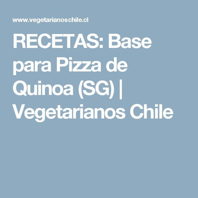 RECETAS: Base para Pizza de Quinoa (SG) | Vegetarianos Chile