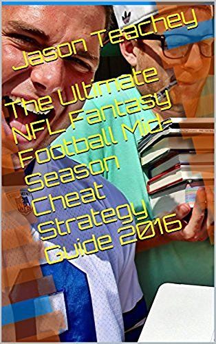 The Ultimate NFL Fantasy Football Mid-Season Cheat Strategy Guide 2016 (The Ultimate NFL Fantasy Mid-Season Strategy Guide)