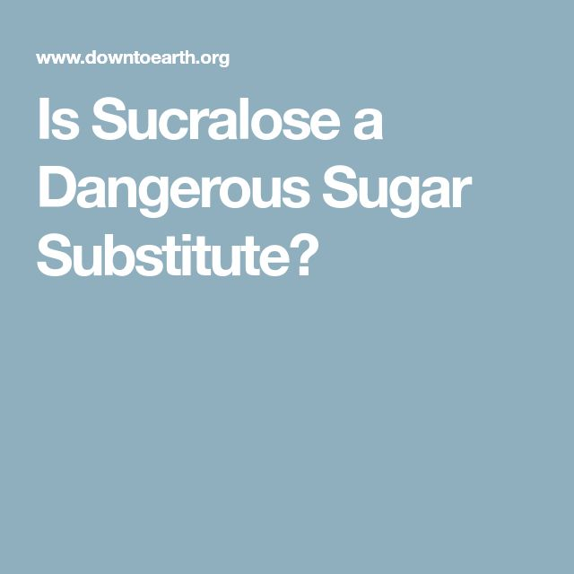 Is Sucralose a Dangerous Sugar Substitute?