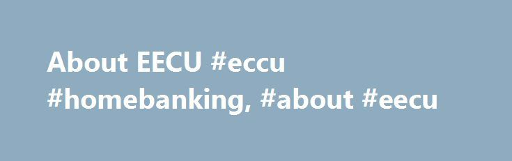 About EECU #eccu #homebanking, #about #eecu http://sierra-leone.remmont.com/about-eecu-eccu-homebanking-about-eecu/  # Online Banking About EECU Experience smarter banking at Educational Employees Credit Union (EECU)! Unlike many other types of financial institutions, we are a not-for-profit corporation solely owned by our members. There are no stockholders – each EECU member is an owner in equal standing, and has the right to attend the Annual Meeting and vote for the Board of Directors and…