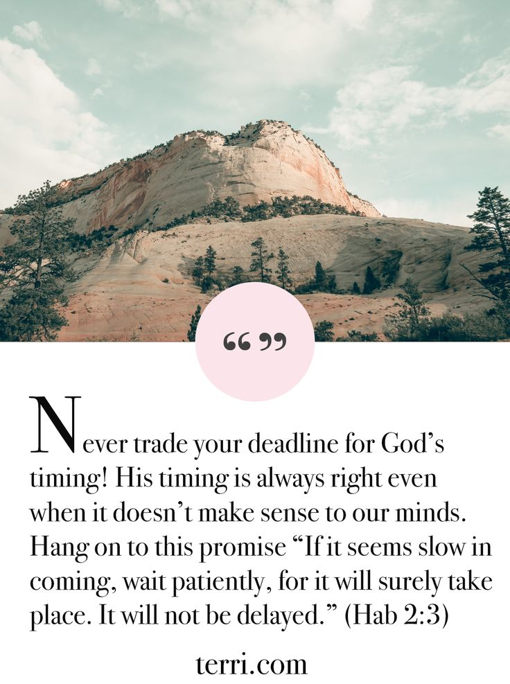 "Never trade your DEADLINE for God's timing! ⏰ His timing is always right even when it doesn't make sense to our minds  Hang on to this promise  ""If it seems SLOW in coming, WAIT patiently, for it will SURELY take place. It will not be delayed."" (Hab 2:3)❗️For more weekly podcast, motivational quotes and biblical, faith teachings as well as success tips, follow Terri Savelle Foy on Pinterest, Instagram, Facebook, Youtube or Twitter!"