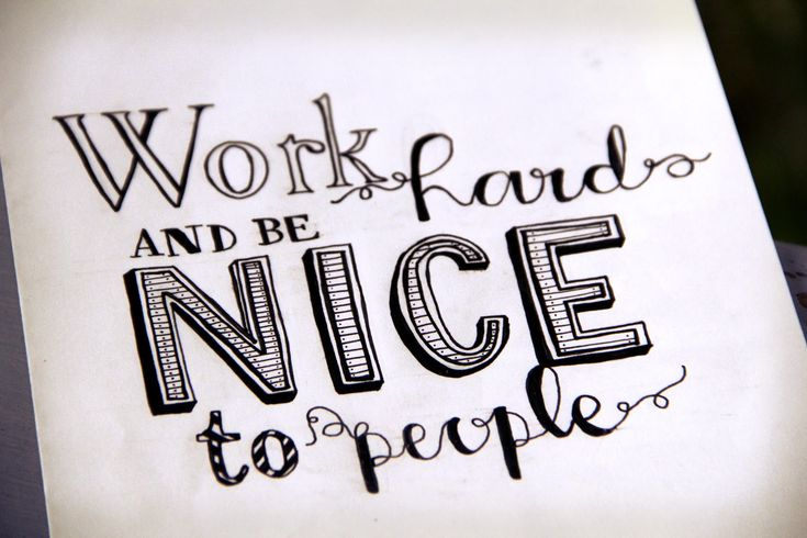 Doesn't this quote just sum it all up?Work hard and be nice to people. Simple. Lovely hand lettering too!
