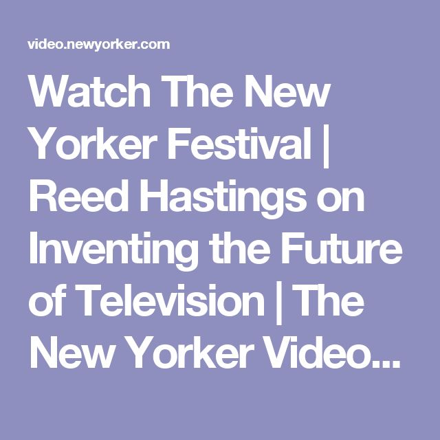 Watch The New Yorker Festival   Reed Hastings on Inventing the Future of Television   The New Yorker Video   CNE