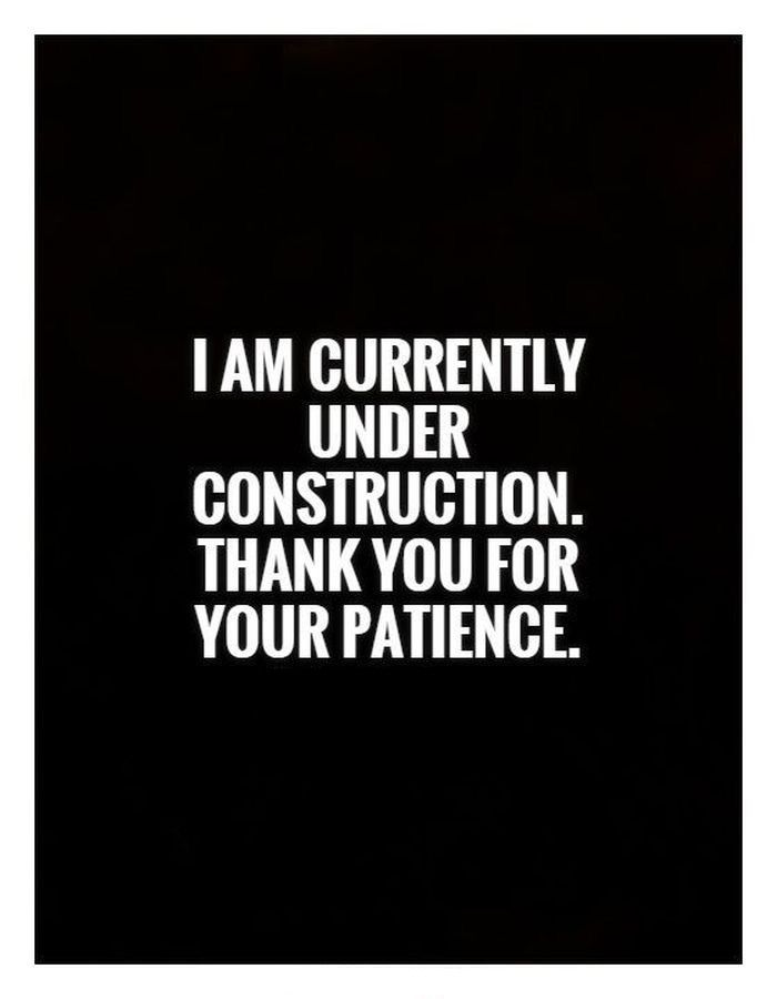 I am currently under construction. Thank you for your patience.