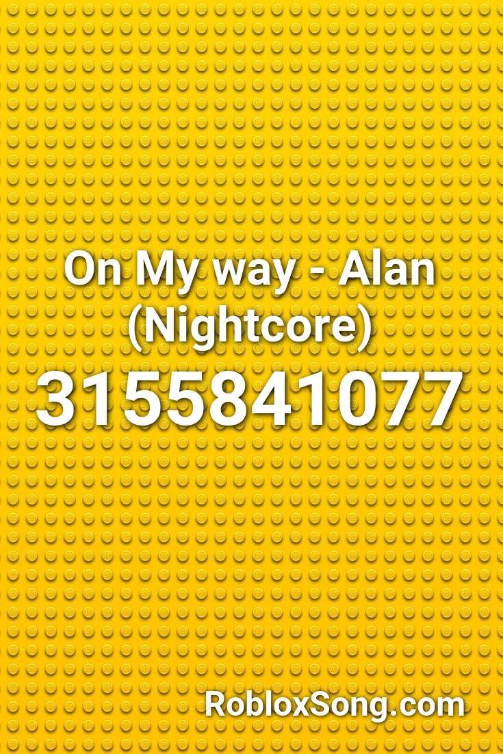 On My Way Alan Nightcore Roblox Id Roblox Music Codes In