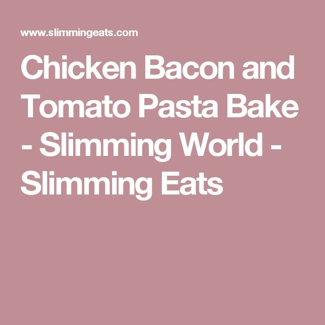 Chicken Bacon and Tomato Pasta Bake - Slimming World - Slimming Eats