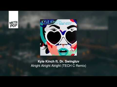 Kyle Kinch ft. Dr. Swingluv - Alright Alright Alright (TECH C Remix)