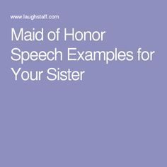 A Maid Of Honor Speech Written With The Help Comedian Specifically For Your Little Sister