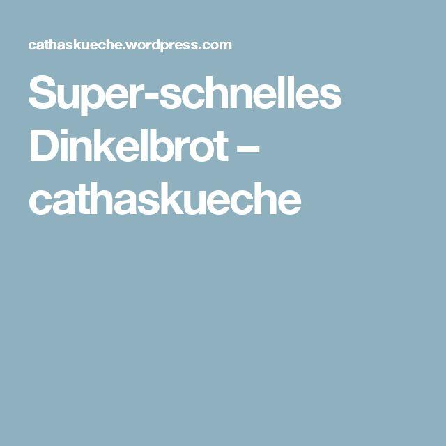Super-schnelles Dinkelbrot – cathaskueche