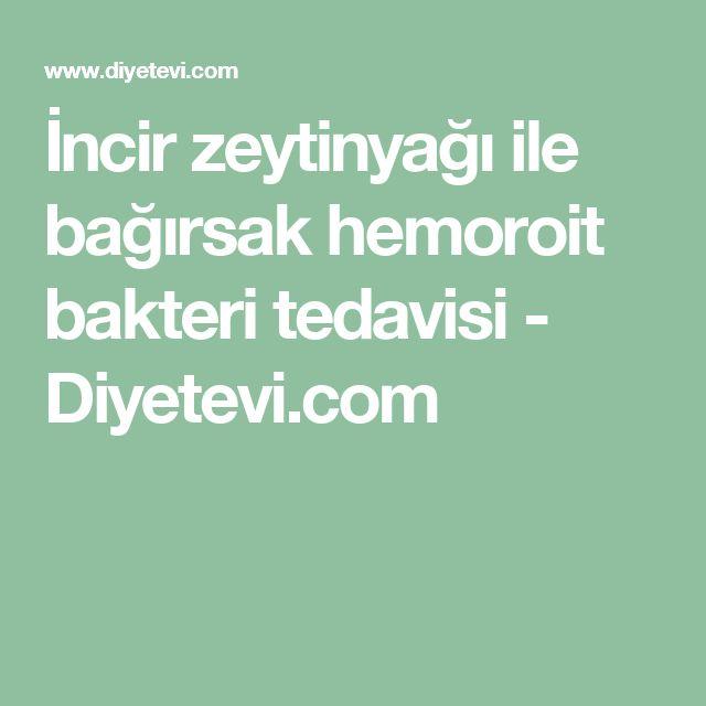 İncir zeytinyağı ile bağırsak hemoroit bakteri tedavisi - Diyetevi.com