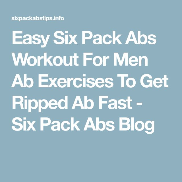 Easy Six Pack Abs Workout For Men Ab Exercises To Get Ripped Ab Fast - Six Pack Abs Blog