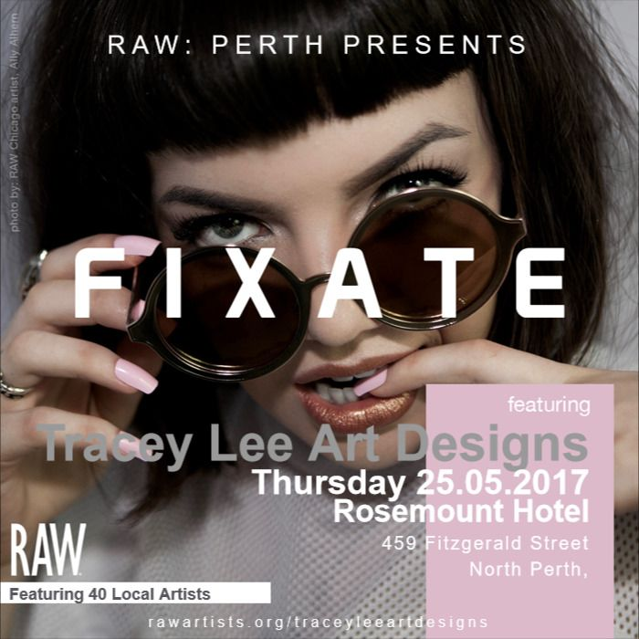 I am very excited to announce I will be showcasing my artwork in the up and coming RAW Perth showcase FIXATE!    This will be the first time ever I am showcasing my artwork to the public. As such it