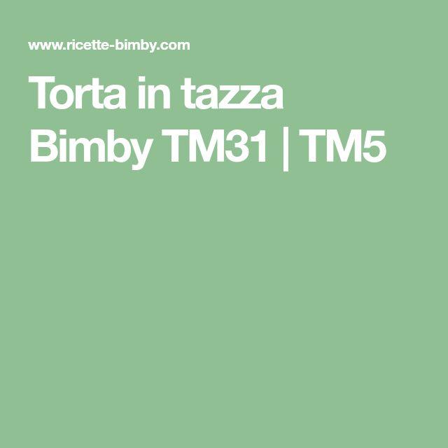 Torta in tazza Bimby TM31   TM5