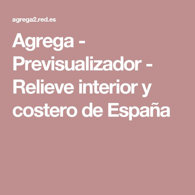 Agrega - Previsualizador - Relieve interior y costero de España