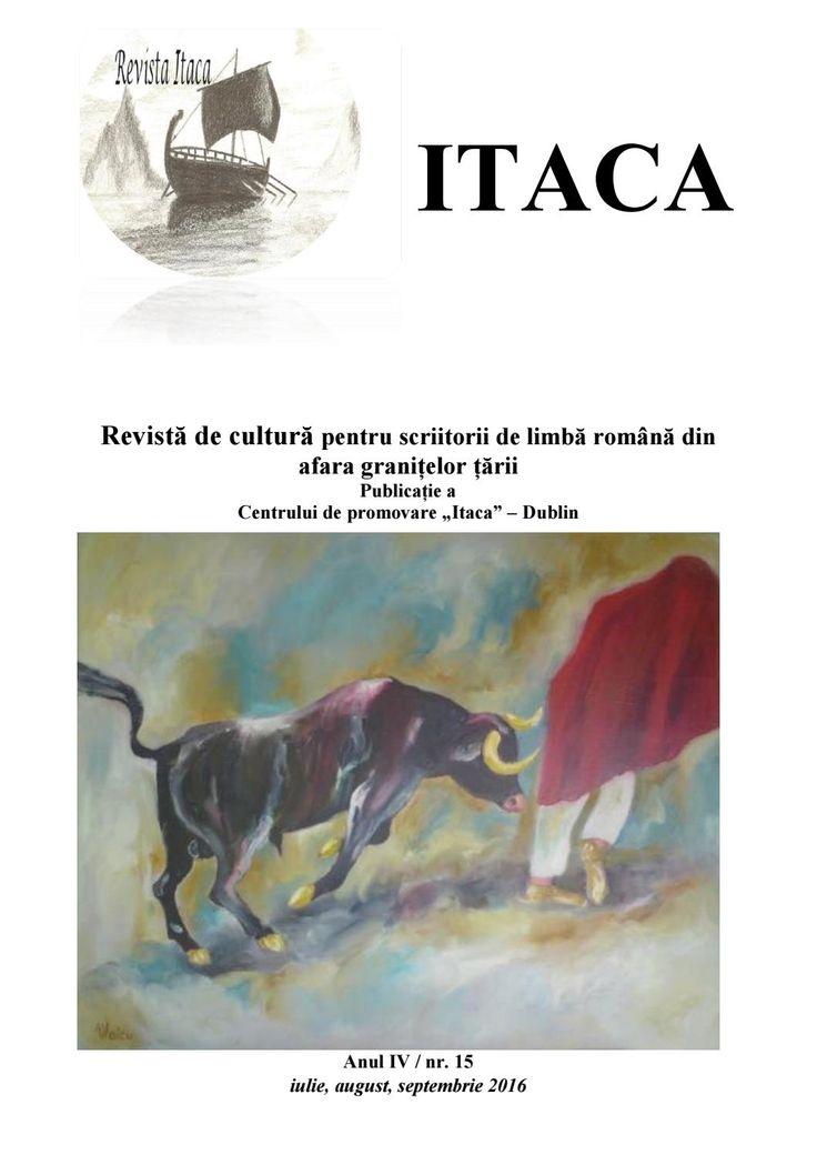 """Itaca nr. 15 iulie, august, septembrie 2016  Revistă de cultură, pentru scriitorii de limbă română din afara granițelor țării, a Centrului de promovare """"Itaca"""" – Dublin © Revista Itaca Dublin"""