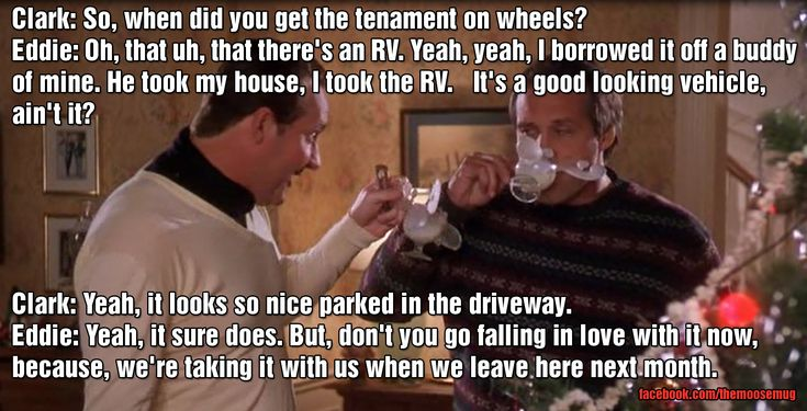 That There's an RV - Cousin Eddie to Clark Griswold in Christmas Vacation. (Best movie of all time)