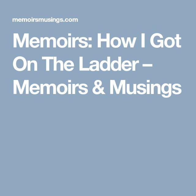 Memoirs: How I Got On The Ladder – Memoirs & Musings