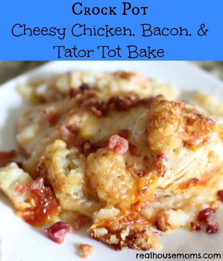 Crock Pot Cheesy Chicken, Bacon,  Tator Tot Bake
