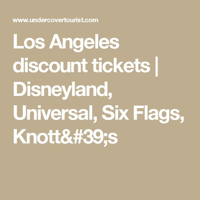 Los Angeles discount tickets | Disneyland, Universal, Six Flags, Knott's