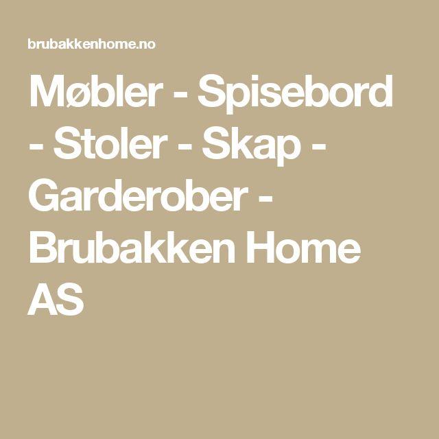 Møbler - Spisebord - Stoler - Skap - Garderober - Brubakken Home AS