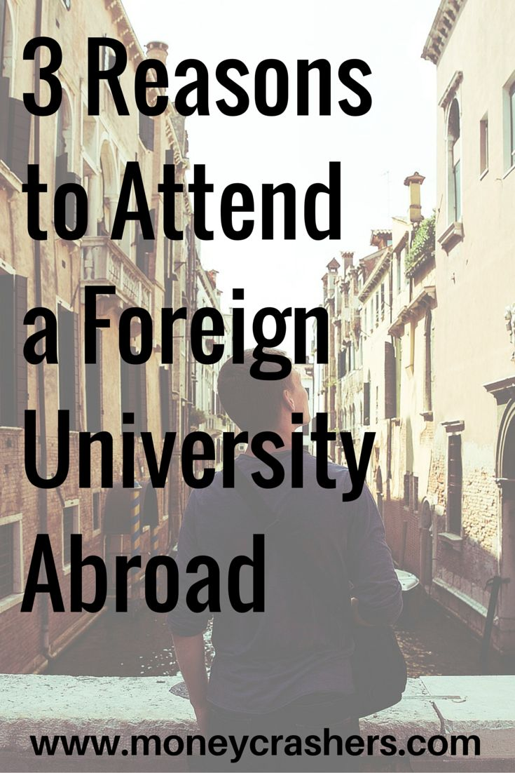 Many international universities are tuition-free or charge fees well below their U.S. counterparts. According to The Washington Post, American students in Germany, Norway, Finland, France, Sweden, Slovenia, and Brazil pay little or no tuition, but are expected to cover all of their living costs (proof of their ability to cover living expenses may be required). As a consequence, enrolling directly in a foreign college may save students considerable money.