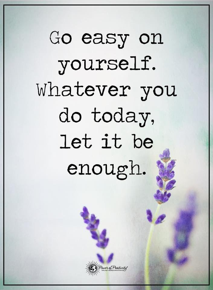 Go easy on yourself.