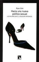 """""""En este libro, Rosa Cobo explica algunos procesos que alimetan la actual reacción patriarcal contra las mujeres. El nuevo capitalismo neoliberal, las servidumbres provocadas por la reinvención de algunas tradiciones """"culturales"""" y la violencia sexual son los pilares fundamentales sobre los que se asienta este intenso rearme ideologico masculino…."""""""