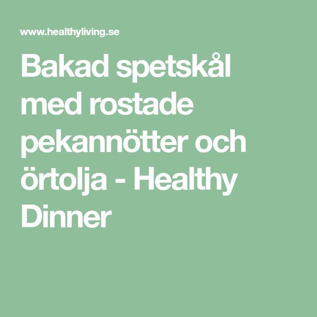 Bakad spetskål med rostade pekannötter och örtolja - Healthy Dinner