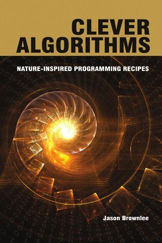 Clever Algorithms: Nature-Inspired Programming Recipes by Jason Brownlee. $24.99. Publication: June 15, 2012. Author: Jason Brownlee. Publisher: lulu.com; 1ST edition (June 15, 2012)