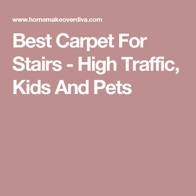 Best Carpet For Stairs - High Traffic, Kids And Pets