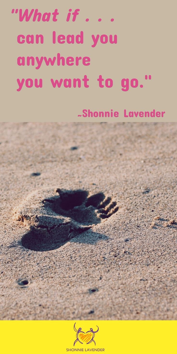 """""""'What if . . . ' can lead you anywhere you want to go.""""  ~Shonnie Lavender"""