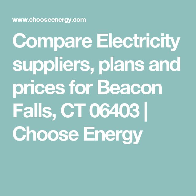 Compare Electricity suppliers, plans and prices for Beacon Falls, CT 06403 | Choose Energy