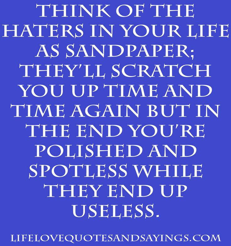 Sayings And Quotes About Haters | ... of the Haters in Your Life As Sandpaper; | Love Quotes And Sayings
