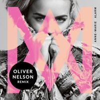 Anne-Marie - The Alarm (Oliver Nelson Remix) by Oliver Nelson on SoundCloud