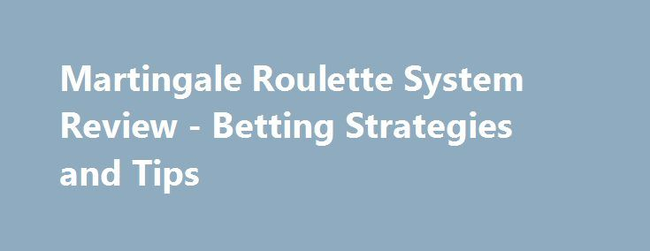 Martingale Roulette System Review - Betting Strategies and Tips http://imoneyslots.com/maringale-roulette-system.html  Learn the advantages of Martingale betting roulette system, its tips and features in order to success while playing online roulette in best online casinos